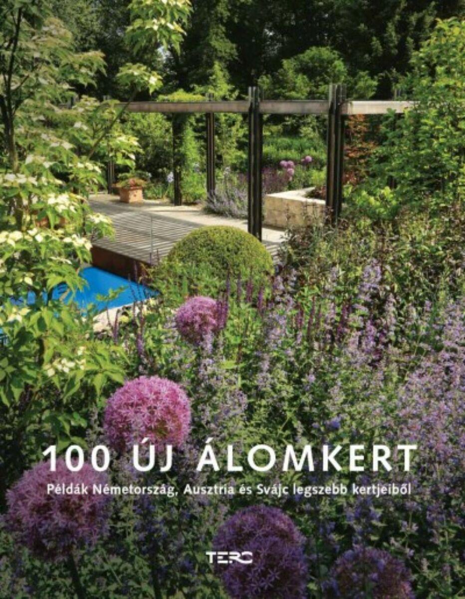 Image of 100 új álomkert - Példák Németország, Ausztria és Svájc legszebb kertjeiből